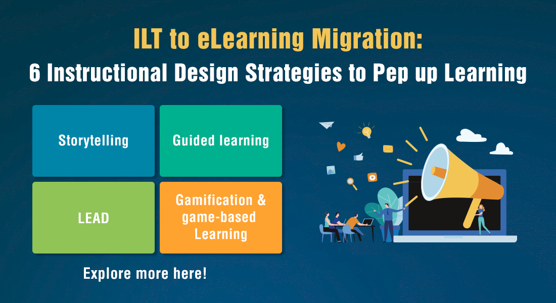 6 Instructional Design Strategies for a Seamless ILT to eLearning Migration