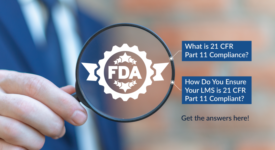 21 CFR Part 11 Compliance: What Does it Mean for Your LMS?