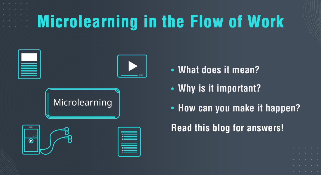 Microlearning for 'Learning in the Flow of Work': Why & How?