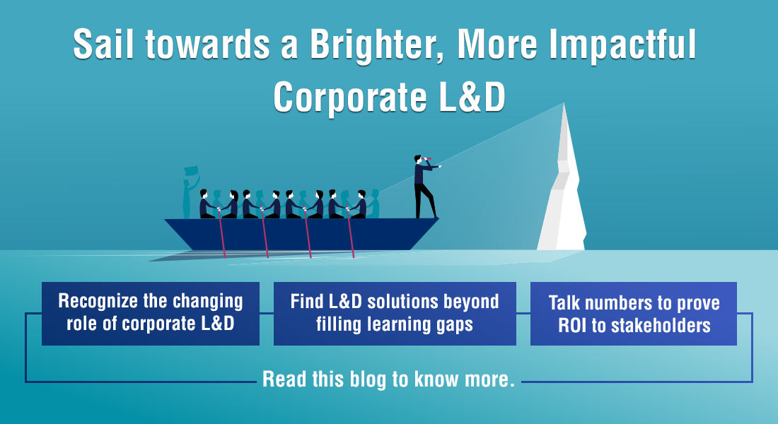 Corporate Learning and Development: From Order-takers to Impact-makers
