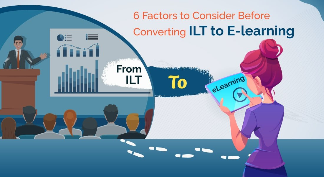 ILT to eLearning Conversion: 6 critical factors to consider